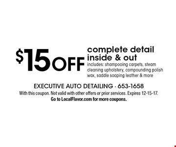 $15 OFF complete detail inside & out. Includes: shampooing carpets, steam cleaning upholstery, compounding polish wax, saddle soaping leather & more. With this coupon. Not valid with other offers or prior services. Expires 12-15-17. Go to LocalFlavor.com for more coupons.