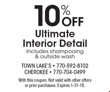 10% OFF Ultimate Interior Detail includes shampooing & outside wash. With this coupon. Not valid with other offers or prior purchases. Expires 1-31-18.