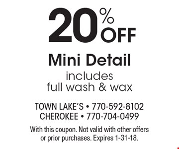 20% OFF Mini Detail includes full wash & wax. With this coupon. Not valid with other offers or prior purchases. Expires 1-31-18.