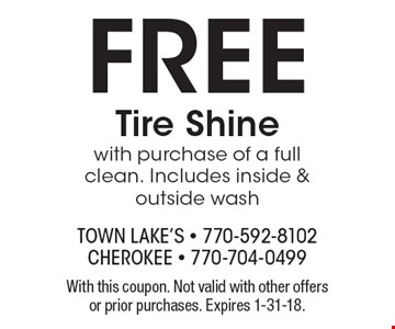 FREE Tire Shine with purchase of a full clean. Includes inside & outside wash. With this coupon. Not valid with other offers or prior purchases. Expires 1-31-18.