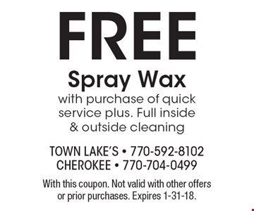 FREE Spray Wax with purchase of quick service plus. Full inside & outside cleaning. With this coupon. Not valid with other offers or prior purchases. Expires 1-31-18.
