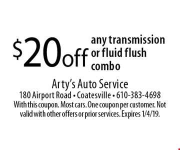 $20 off any transmission or fluid flush combo. With this coupon. Most cars. One coupon per customer. Not valid with other offers or prior services. Expires 1/4/19.