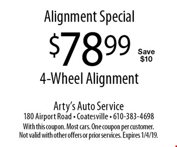 Alignment Special. $78.99 4-Wheel Alignment. Save $10. With this coupon. Most cars. One coupon per customer. Not valid with other offers or prior services. Expires 1/4/19.
