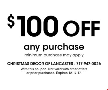 $100 off any purchase, minimum purchase may apply . With this coupon. Not valid with other offers or prior purchases. Expires 12-17-17.