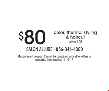 $80 color, thermal styling & haircut. Save $25. Must present coupon. Cannot be combined with other offers or specials. Offer expires 12-15-17.
