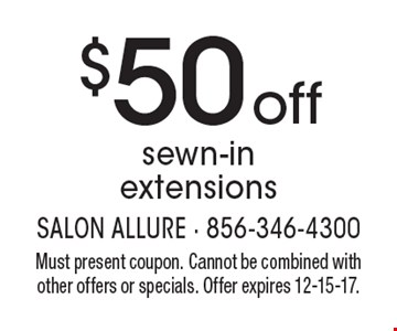 $50 off sewn-in extensions. Must present coupon. Cannot be combined with other offers or specials. Offer expires 12-15-17.