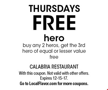 THURSDAYS FREE hero. buy any 2 heros, get the 3rd hero of equal or lesser value free. With this coupon. Not valid with other offers. Expires 12-15-17. Go to LocalFlavor.com for more coupons.