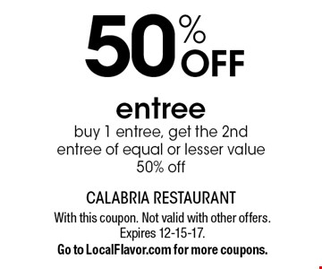 50% OFF entree. buy 1 entree, get the 2nd entree of equal or lesser value 50% off. With this coupon. Not valid with other offers. Expires 12-15-17. Go to LocalFlavor.com for more coupons.