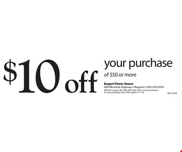 $10 off your purchase of $50 or more. With this coupon. Not valid with other offers or prior purchases. In-stock purchases only. Offer expires 5-11-18. SKU CLA16