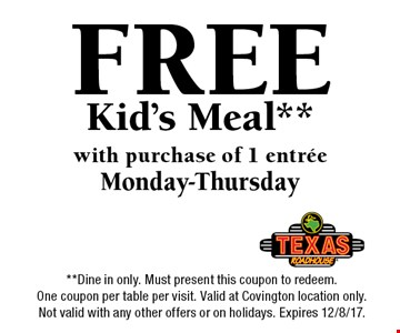 FREE Kid's Meal** with purchase of 1 entree. Monday-Thursday. **Dine in only. Must present this coupon to redeem. One coupon per table per visit. Valid at Covington location only. Not valid with any other offers or on holidays. Expires 12/8/17.