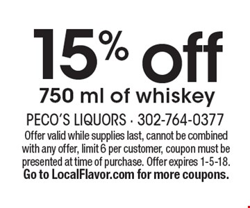 15% off 750 ml of whiskey. Offer valid while supplies last, cannot be combined with any offer, limit 6 per customer, coupon must be presented at time of purchase. Offer expires 1-5-18. Go to LocalFlavor.com for more coupons.