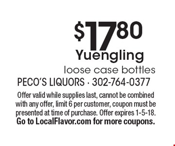 $17.80 Yuengling loose case bottles. Offer valid while supplies last, cannot be combined with any offer, limit 6 per customer, coupon must be presented at time of purchase. Offer expires 1-5-18. Go to LocalFlavor.com for more coupons.