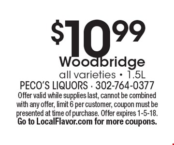 $10.99 Woodbridge all varieties - 1.5L. Offer valid while supplies last, cannot be combined with any offer, limit 6 per customer, coupon must be presented at time of purchase. Offer expires 1-5-18. Go to LocalFlavor.com for more coupons.