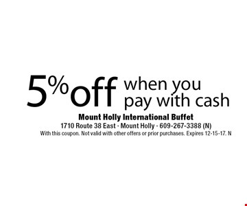 5% off when you pay with cash. With this coupon. Not valid with other offers or prior purchases. Expires 12-15-17. N