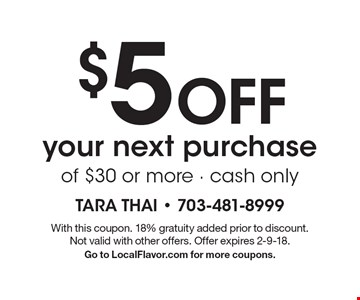 $5 Off your next purchase of $30 or more - cash only. With this coupon. 18% gratuity added prior to discount. Not valid with other offers. Offer expires 2-9-18. Go to LocalFlavor.com for more coupons.