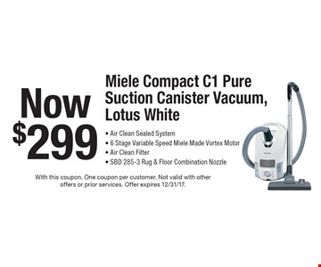 Now $299 Miele Compact C1 Pure Suction Canister Vacuum, Lotus White - Air Clean Sealed System- 6 Stage Variable Speed Miele Made Vortex Motor- Air Clean Filter- Sbd 285-3 Rug & Floor Combination Nozzle. With this coupon. One coupon per customer. Not valid with other offers or prior services. Offer expires 12/31/17.