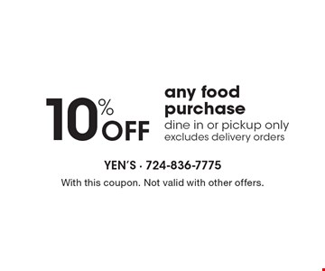 10% Off any food purchase. Dine in or pickup only. Excludes delivery orders. With this coupon. Not valid with other offers.