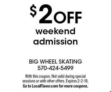 $2 off weekend admission. With this coupon. Not valid during special sessions or with other offers. Expires 2-2-18. Go to LocalFlavor.com for more coupons.
