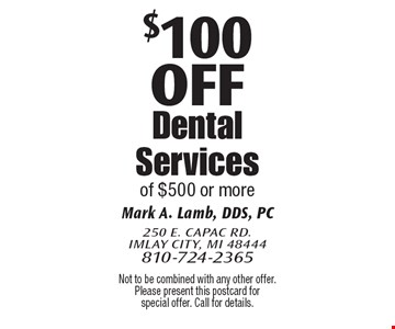 $100 Off Dental Services of $500 or more. Not to be combined with any other offer. Please present this postcard for special offer. Call for details.