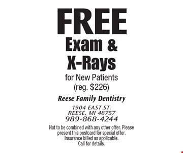 Free Exam & X-Rays for New Patients (reg. $226). Not to be combined with any other offer. Please present this postcard for special offer. Insurance billed as applicable. Call for details.