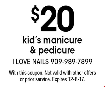 $20 kid's manicure & pedicure. With this coupon. Not valid with other offers or prior service. Expires 12-8-17.