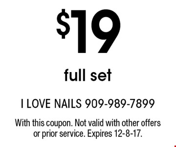 $19 full set. With this coupon. Not valid with other offers or prior service. Expires 12-8-17.