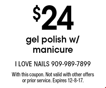 $24 gel polish w/manicure. With this coupon. Not valid with other offers or prior service. Expires 12-8-17.