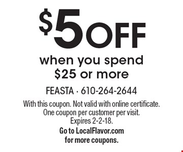 $5 Off when you spend $25 or more. With this coupon. Not valid with online certificate. One coupon per customer per visit. Expires 2-2-18. Go to LocalFlavor.com for more coupons.
