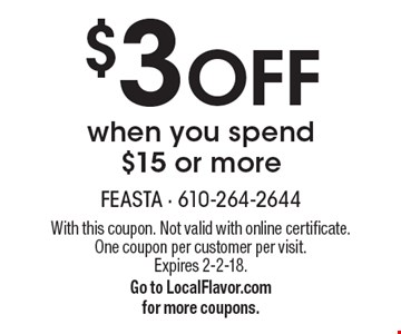 $3 Off when you spend $15 or more. With this coupon. Not valid with online certificate. One coupon per customer per visit. Expires 2-2-18. Go to LocalFlavor.com for more coupons.