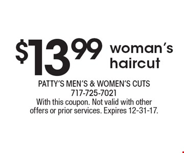 $13.99 woman's haircut. With this coupon. Not valid with other offers or prior services. Expires 12-31-17.