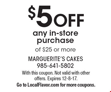 $5 OFF any in-store purchase of $25 or more. With this coupon. Not valid with other offers. Expires 12-8-17. Go to LocalFlavor.com for more coupons.
