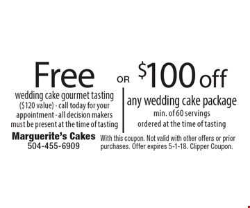 Free wedding cake gourmet tasting ($120 value) - call today for your appointment - all decision makers must be present at the time of tasting. $100 off any wedding cake package min. of 60 servings ordered at the time of tasting . . With this coupon. Not valid with other offers or prior purchases. Offer expires 5-1-18. Clipper Coupon.
