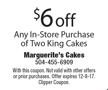 $5 off any in-store purchase of two king cakes. With this coupon. Not valid with other offers or prior purchases. Offer expires 12-8-17. Clipper Coupon.
