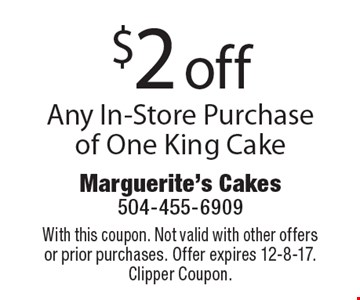 $2 off Any In-Store Purchase of One King Cake. With this coupon. Not valid with other offers or prior purchases. Offer expires 12-8-17. Clipper Coupon.
