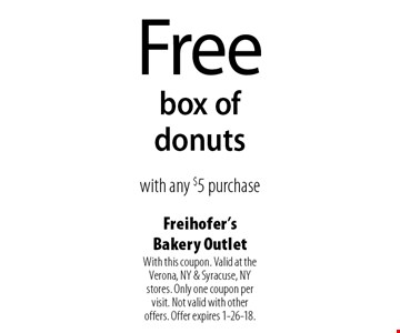 Free box of donuts with any $5 purchase. With this coupon. Valid at the Verona, NY & Syracuse, NY stores. Only one coupon per visit. Not valid with other offers. Offer expires 1-26-18.