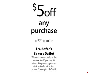 $5 off any purchase of $20 or more. With this coupon. Valid at the Verona, NY & Syracuse, NY stores. Only one coupon per visit. Not valid with other offers. Offer expires 1-26-18.