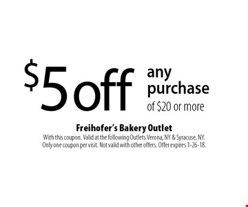 $ 5off any purchase of $20 or more. With this coupon. Valid at the following Outlets Verona, NY & Syracuse, NY. Only one coupon per visit. Not valid with other offers. Offer expires 1-26-18.