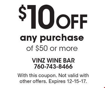 $10 off any purchase of $50 or more. With this coupon. Not valid with other offers. Expires 12-15-17.