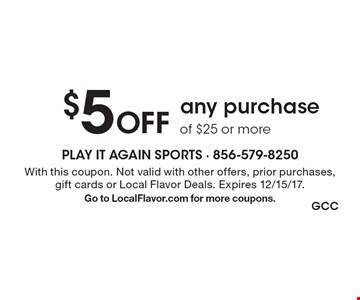$5 Off any purchase of $25 or more. With this coupon. Not valid with other offers, prior purchases, gift cards or Local Flavor Deals. Expires 12/15/17. Go to LocalFlavor.com for more coupons.