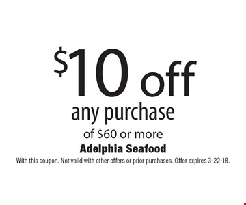 $10 off any purchase of $60 or more. With this coupon. Not valid with other offers or prior purchases. Offer expires 3-31-18.