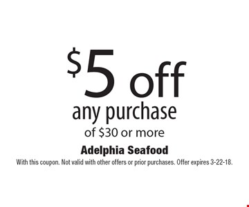 $5 off any purchase of $30 or more. With this coupon. Not valid with other offers or prior purchases. Offer expires 3-31-18.