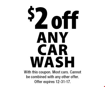 $2 off any carwash. With this coupon. Most cars. Cannot be combined with any other offer. Offer expires 12-31-17.
