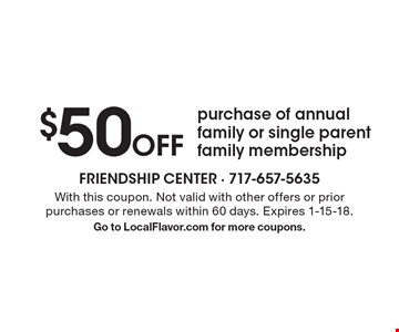 $50 Off purchase of annual family or single parent family membership. With this coupon. Not valid with other offers or prior purchases or renewals within 60 days. Expires 1-15-18. Go to LocalFlavor.com for more coupons.