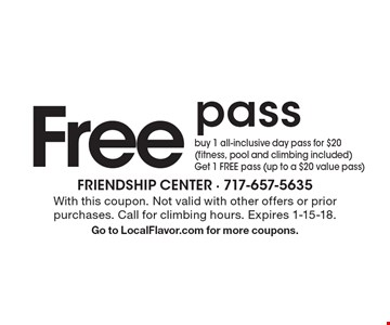 Free pass buy 1 all-inclusive day pass for $20 (fitness, pool and climbing included) Get 1 FREE pass (up to a $20 value pass). With this coupon. Not valid with other offers or prior purchases. Call for climbing hours. Expires 1-15-18. Go to LocalFlavor.com for more coupons.