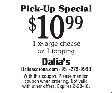 Pick-Up Special: $10.99 1 x-large cheese or 1-topping. With this coupon. Please mention coupon when ordering. Not valid with other offers. Expires 2-28-18.