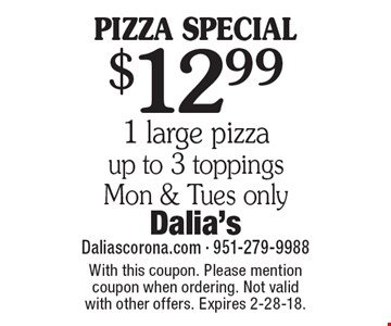 PIZZA SPECIAL: $12.99 1 large pizza up to 3 toppings. Mon & Tues only. With this coupon. Please mention coupon when ordering. Not valid with other offers. Expires 2-28-18.