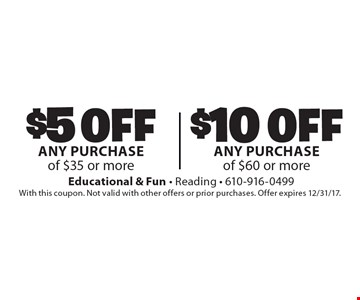 $10 off any purchase of $60 or more. $5 off any purchase of $35 or more. With this coupon. Not valid with other offers or prior purchases. Offer expires 12/31/17.