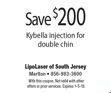 Save $200 Kybella injection for double chin. With this coupon. Not valid with other offers or prior services. Expires 1-5-18.
