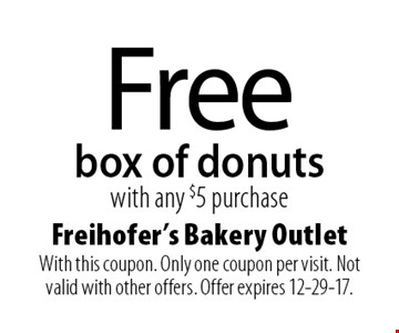 Free box of donuts with any $5 purchase. With this coupon. Only one coupon per visit. Not valid with other offers. Offer expires 12-29-17.