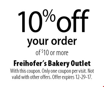 10% off your order of $10 or more. With this coupon. Only one coupon per visit. Not valid with other offers. Offer expires 12-29-17.